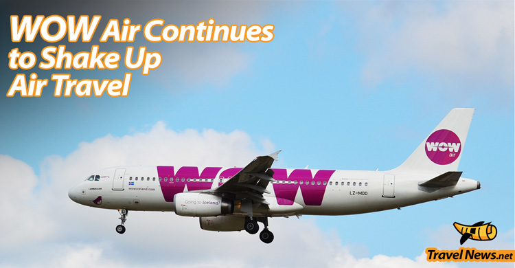 WOW Air Continues to Shake Up Transatlantic Air Travel